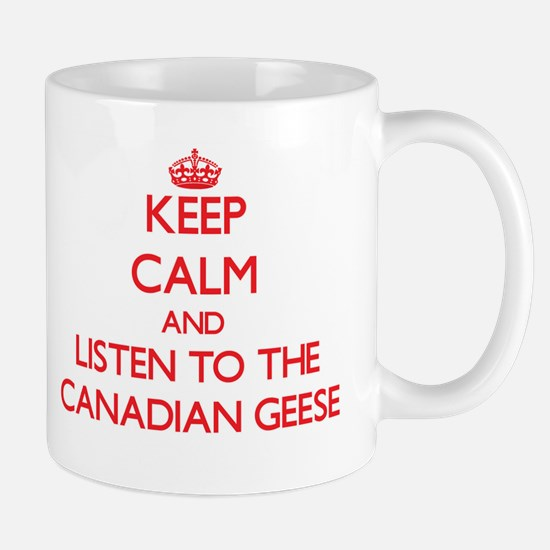 Keep calm and listen to the Canadian Geese Mugs