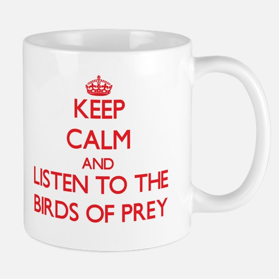 Keep calm and listen to the Birds Of Prey Mugs