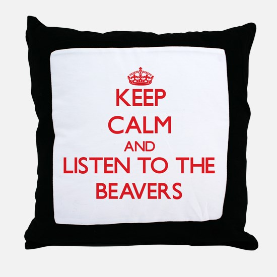 Keep calm and listen to the Beavers Throw Pillow