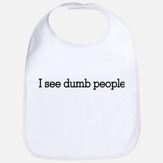 I see dumb people Bib
