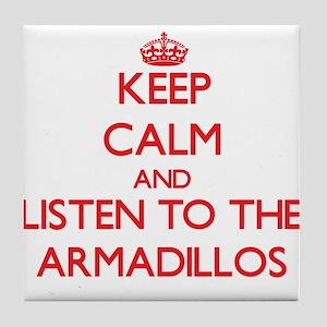 Keep calm and listen to the Armadillos Tile Coaste