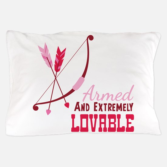 Armed AND EXTREMELY LOVABLE Pillow Case