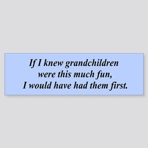 If I knew grandchildren... Bumper Sticker
