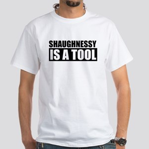 Shaughnessy Is A Tool White T-Shirt