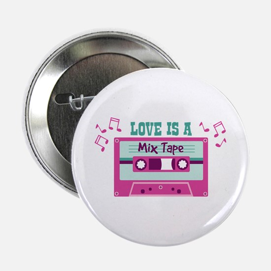 """LOVE IS A Mix Tape 2.25"""" Button"""