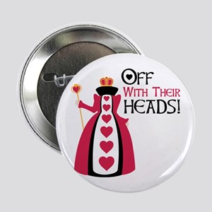 """OFF WITH THEIR HEADS! 2.25"""" Button"""