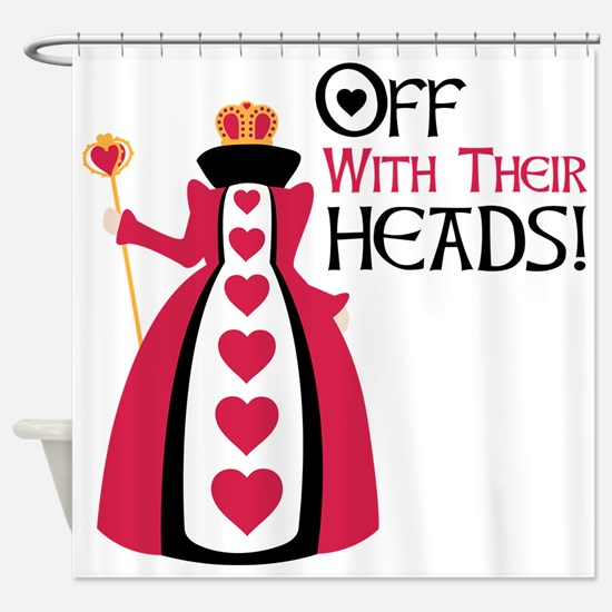 OFF WITH THEIR HEADS! Shower Curtain