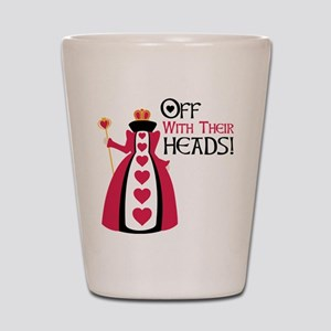 OFF WITH THEIR HEADS! Shot Glass