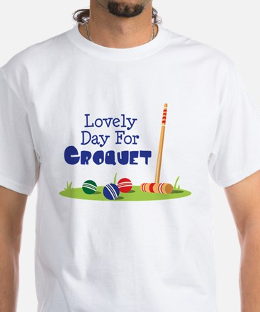 Lovely Day For CROQUET T-Shirt