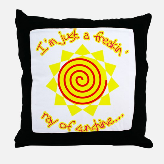 Just a Freakin' Ray Of Sunshine Throw Pillow