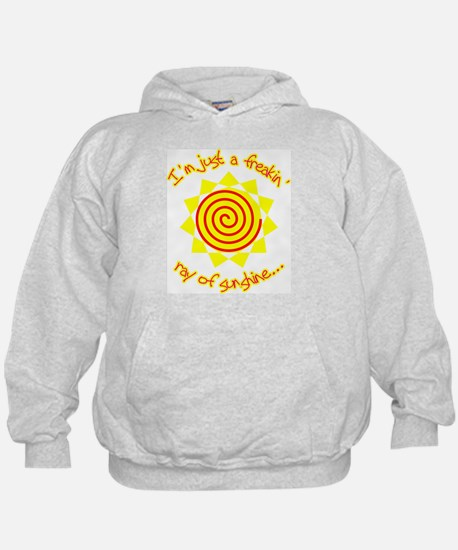 Just a Freakin' Ray Of Sunshine Hoodie