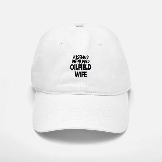 Husband Deprived Oilfield Wife Baseball Baseball Baseball Cap
