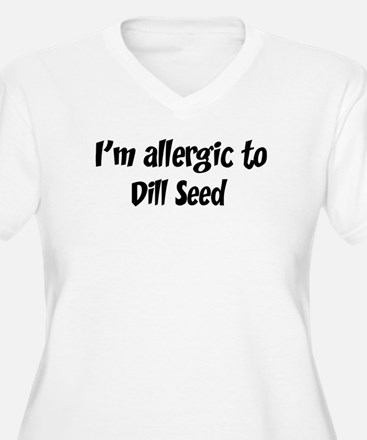 Allergic to Dill Seed T-Shirt