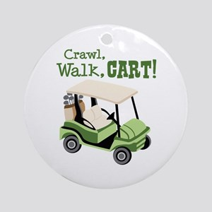Crawl, Walk, Cart! Ornament (Round)