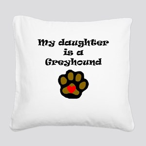My Daughter Is A Greyhound Square Canvas Pillow