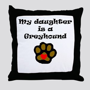 My Daughter Is A Greyhound Throw Pillow