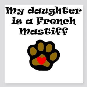 My Daughter Is A French Mastiff Square Car Magnet
