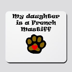 My Daughter Is A French Mastiff Mousepad
