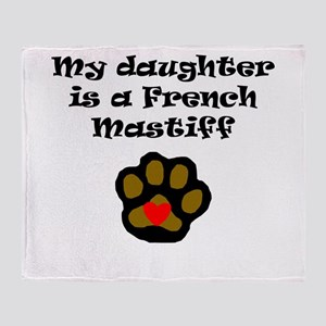 My Daughter Is A French Mastiff Throw Blanket