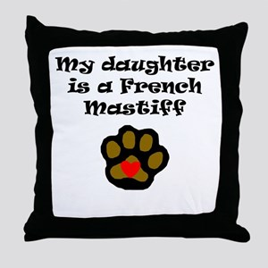 My Daughter Is A French Mastiff Throw Pillow