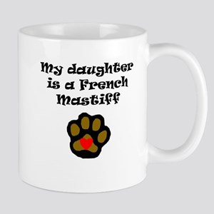 My Daughter Is A French Mastiff Mugs
