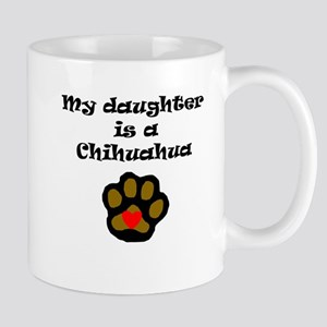 My Daughter Is A Chihuahua Mugs