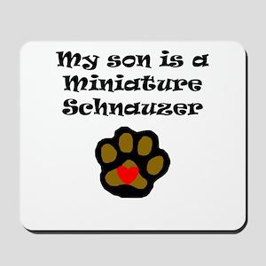 My Son Is A Miniature Schnauzer Mousepad
