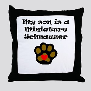 My Son Is A Miniature Schnauzer Throw Pillow