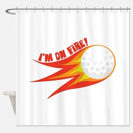 Im on Fire Shower Curtain