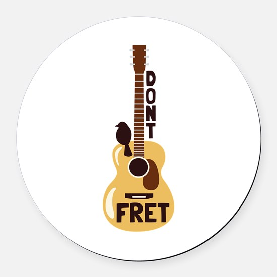 Dont Fret Round Car Magnet