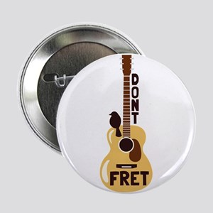 "Dont Fret 2.25"" Button"