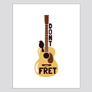 Dont Fret Posters