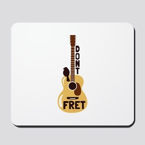 Dont Fret Mousepad