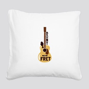 Dont Fret Square Canvas Pillow