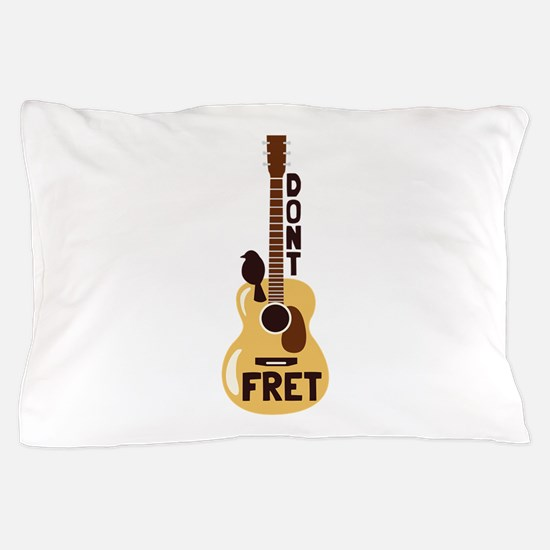 Dont Fret Pillow Case
