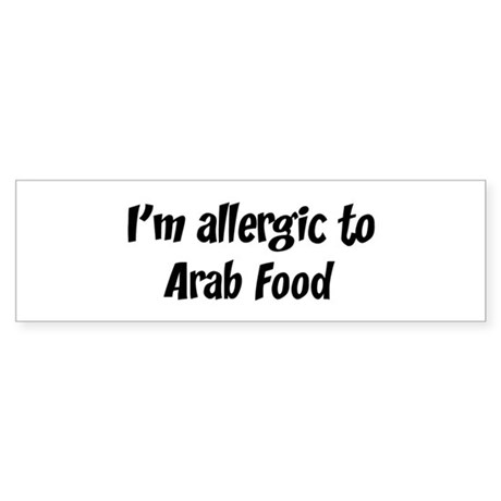Allergic to Arab Food Bumper Sticker