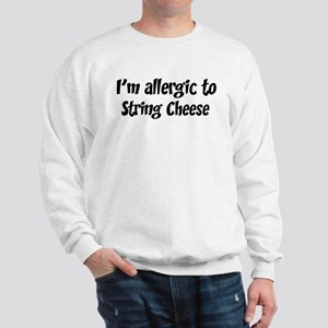 Allergic to String Cheese Sweatshirt