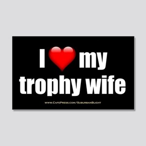 """""""Love My Trophy Wife"""" 20x12 Wall Decal"""