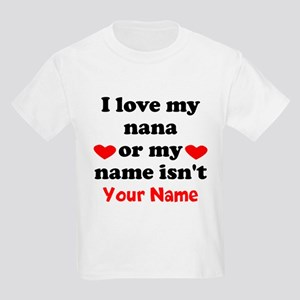 I Love My Nana Or My Name Isnt (Your Name) T-Shirt