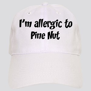 Allergic to Pine Nut Cap