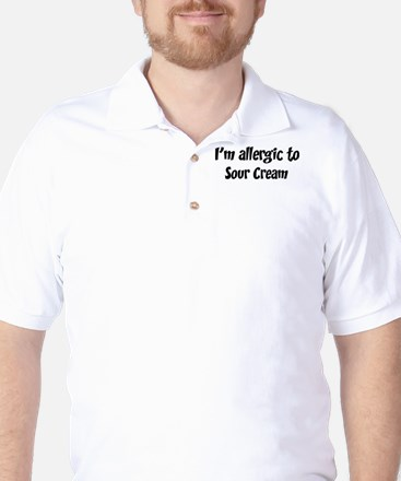 Allergic to Sour Cream Golf Shirt