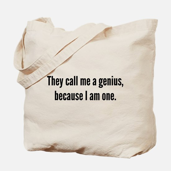 They Call Me A Genius, Because I Am One. Tote Bag