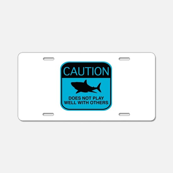 Caution - Does Not Play Well With Others Aluminum