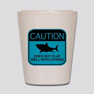 Caution - Does Not Play Well With Others Shot Glas