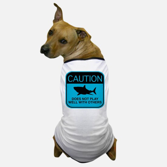 Caution - Does Not Play Well With Others Dog T-Shi