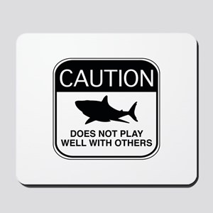 Caution - Does Not Play Well With Others Mousepad
