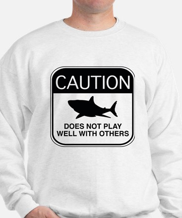 Caution - Does Not Play Well With Others Sweatshir