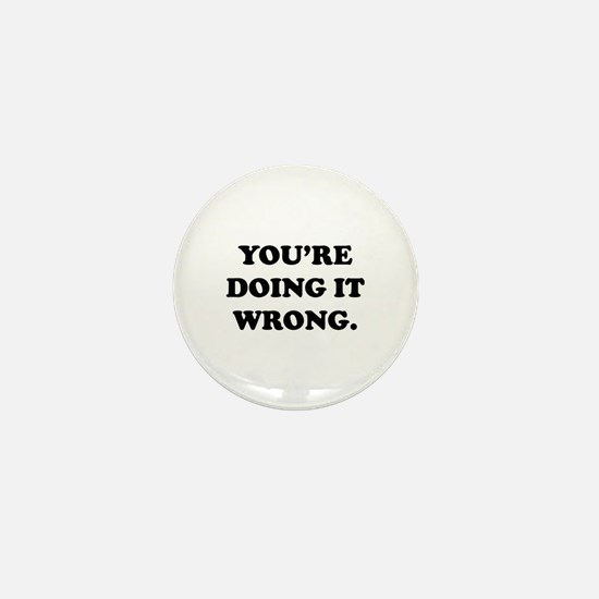 You're Doing It Wrong. Mini Button