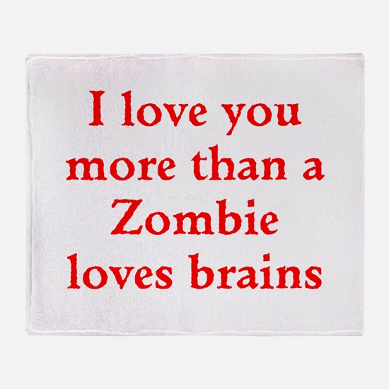 I love you more than a Zombie loves brains Throw B