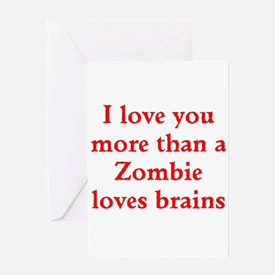 I love you more than a Zombie loves brains Greetin